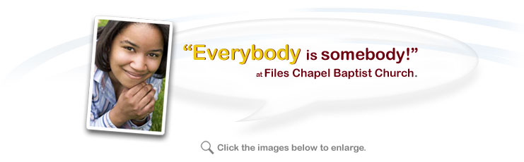 Everybody is somebody!... at Files Chapel Baptist Church.